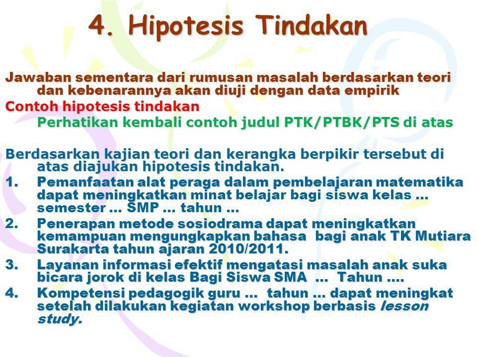 4. Hipotesis Tindakan Jawaban sementara dari rumusan masalah berdasarkan teori dan kebenarannya akan diuji dengan data empirik.