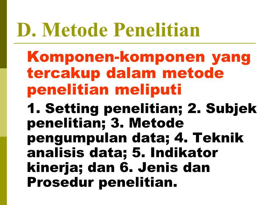 D. Metode Penelitian Komponen-komponen yang tercakup dalam metode penelitian meliputi.