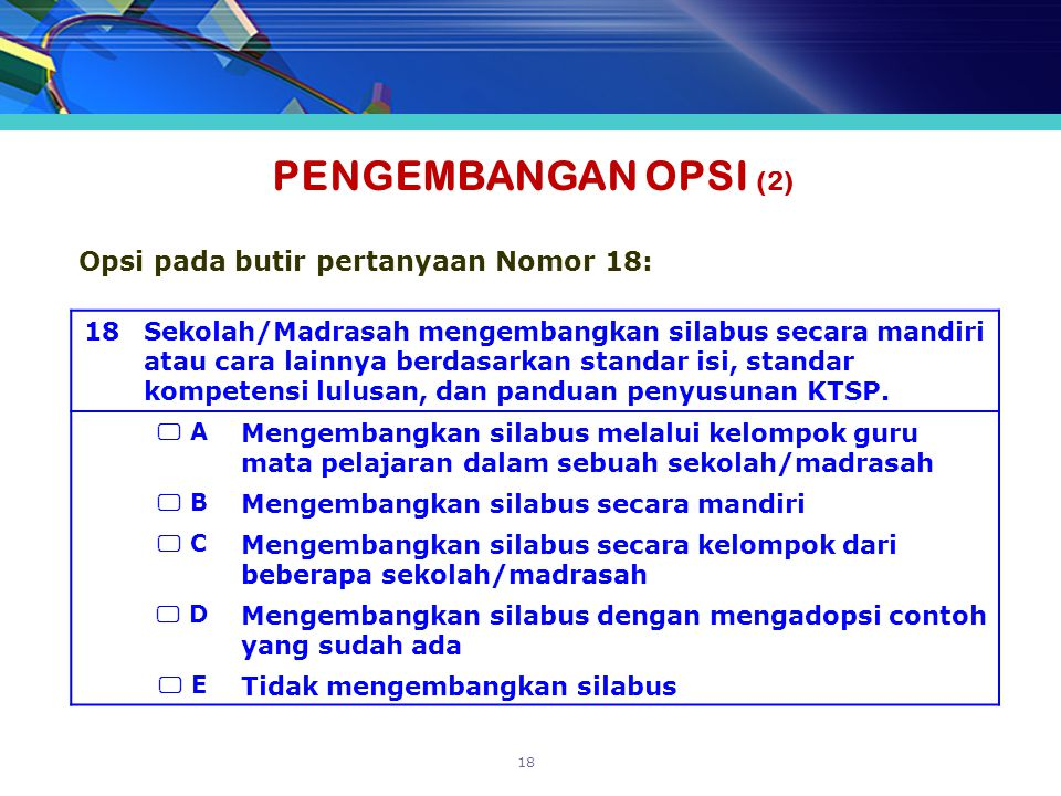 PENGEMBANGAN OPSI (2) Opsi pada butir pertanyaan Nomor 18: 18