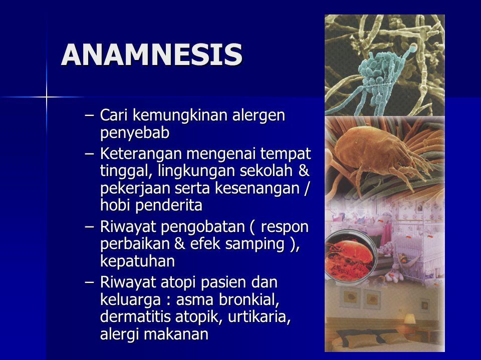 ANAMNESIS Cari kemungkinan alergen penyebab