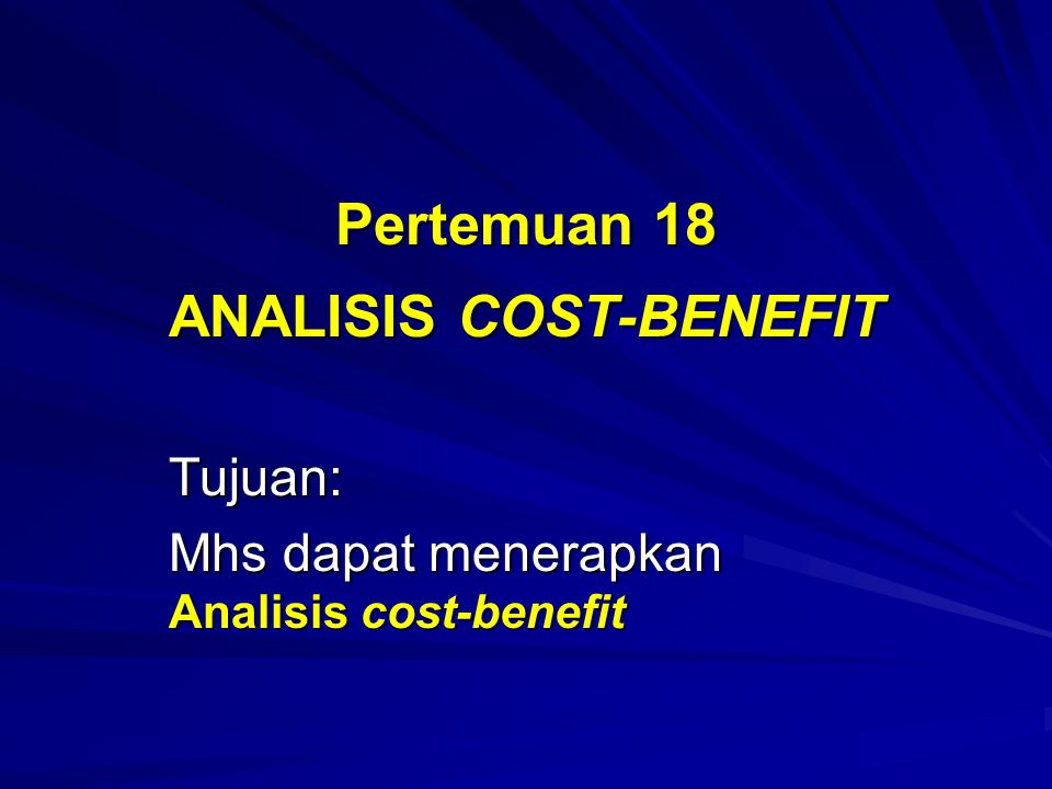 Pertemuan 18 ANALISIS COST-BENEFIT