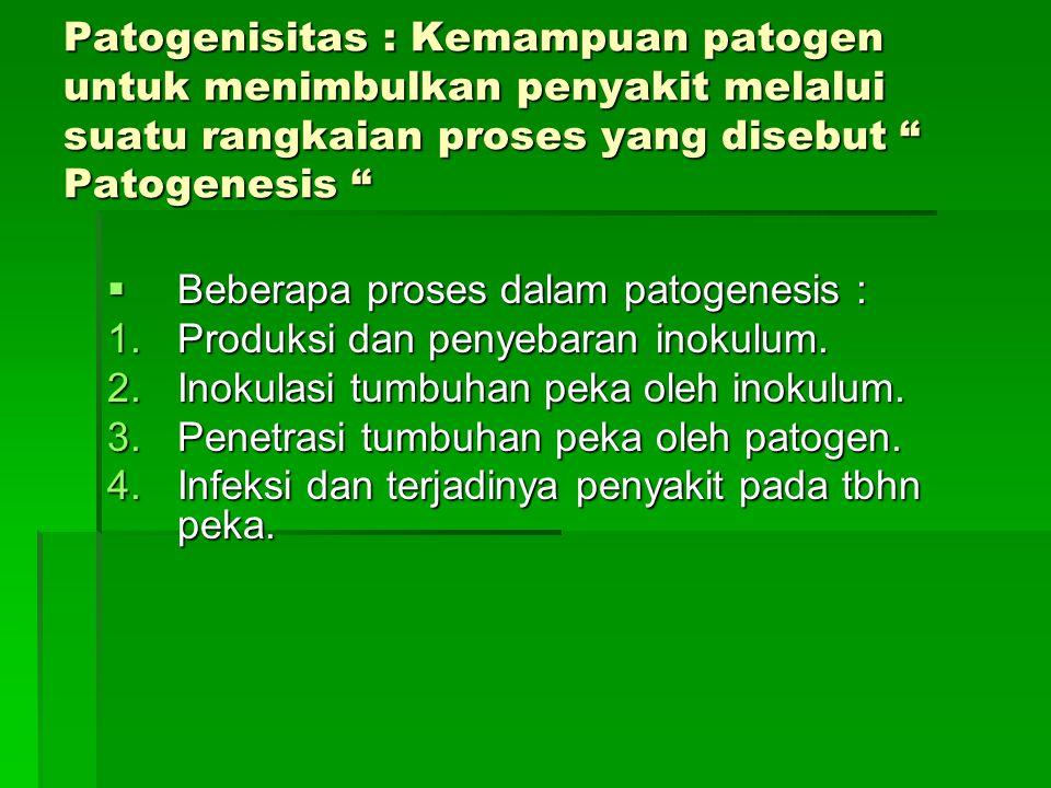 Patogenisitas : Kemampuan patogen untuk menimbulkan penyakit melalui suatu rangkaian proses yang disebut Patogenesis