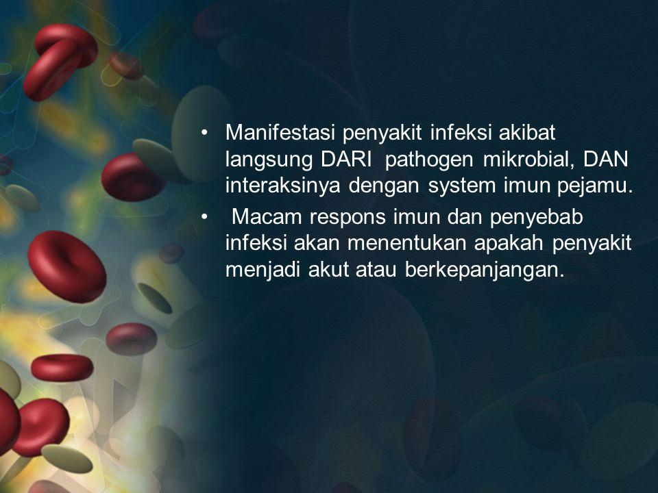 Manifestasi penyakit infeksi akibat langsung DARI pathogen mikrobial, DAN interaksinya dengan system imun pejamu.