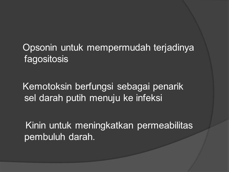 Opsonin untuk mempermudah terjadinya fagositosis Kemotoksin berfungsi sebagai penarik sel darah putih menuju ke infeksi Kinin untuk meningkatkan permeabilitas pembuluh darah.