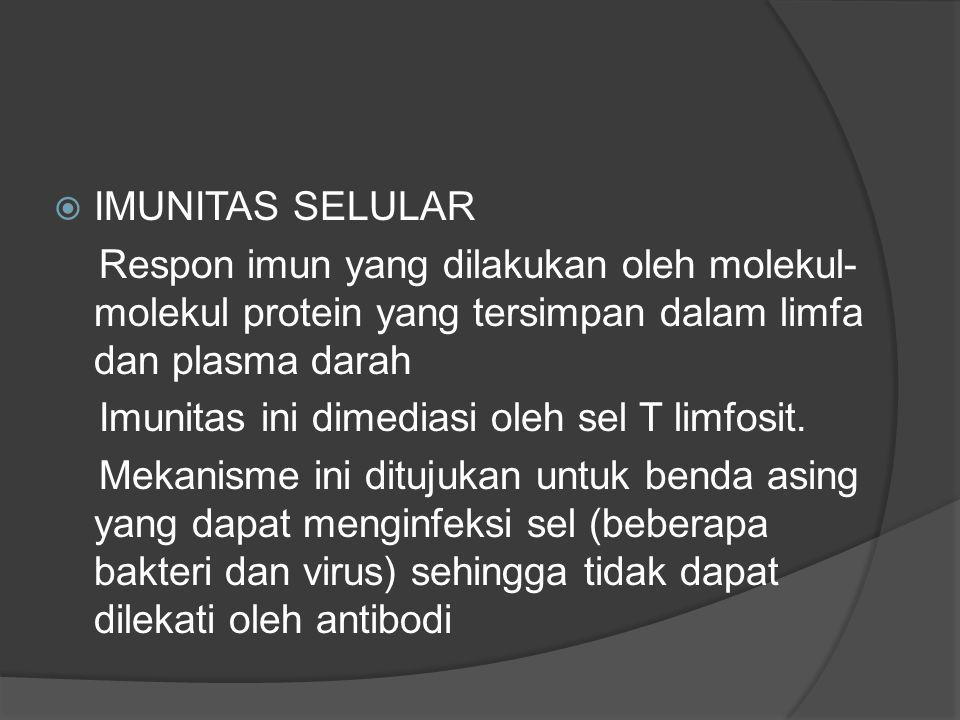 IMUNITAS SELULAR Respon imun yang dilakukan oleh molekul-molekul protein yang tersimpan dalam limfa dan plasma darah.