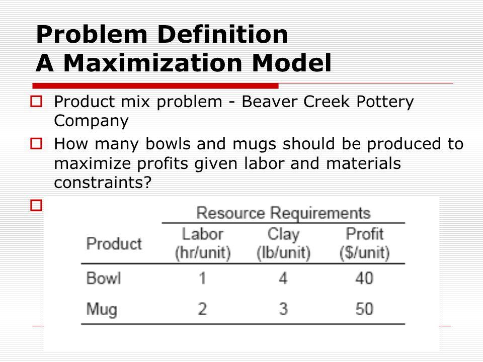 Problem Definition A Maximization Model