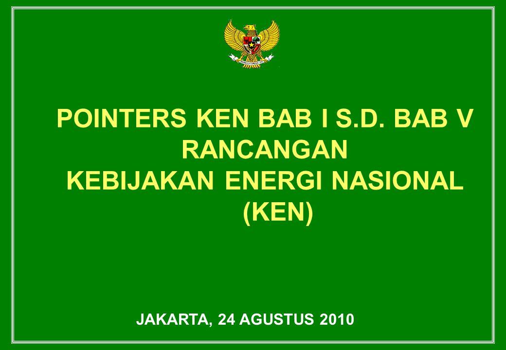 POINTERS KEN BAB I S.D. BAB V KEBIJAKAN ENERGI NASIONAL (KEN)