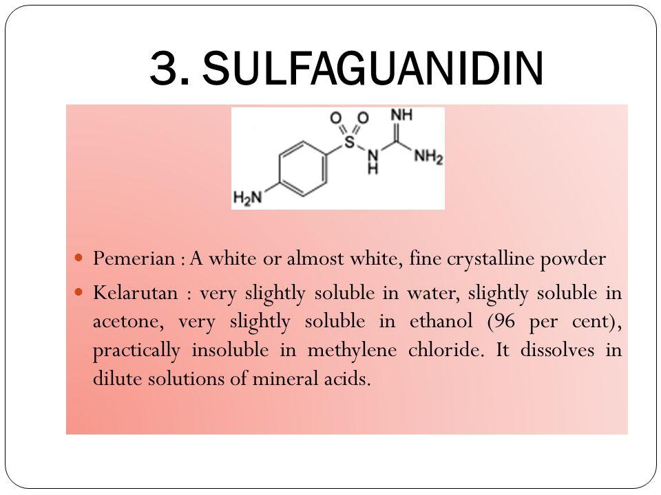 3. SULFAGUANIDIN Pemerian : A white or almost white, fine crystalline powder.