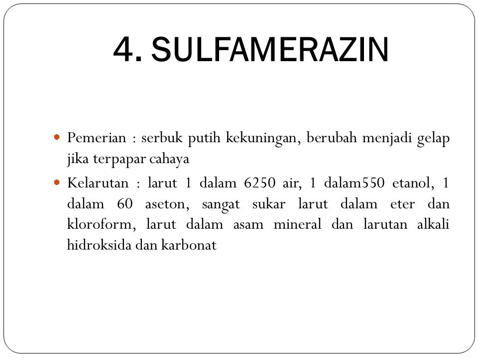 4. SULFAMERAZIN Pemerian : serbuk putih kekuningan, berubah menjadi gelap jika terpapar cahaya.