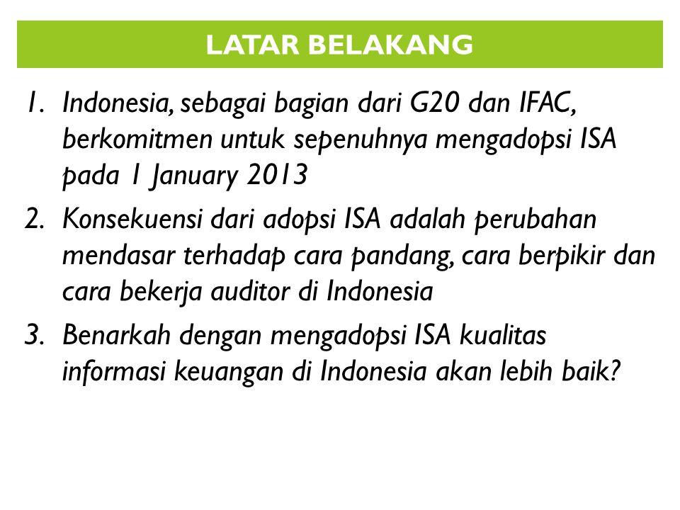 LATAR BELAKANG Indonesia, sebagai bagian dari G20 dan IFAC, berkomitmen untuk sepenuhnya mengadopsi ISA pada 1 January 2013.
