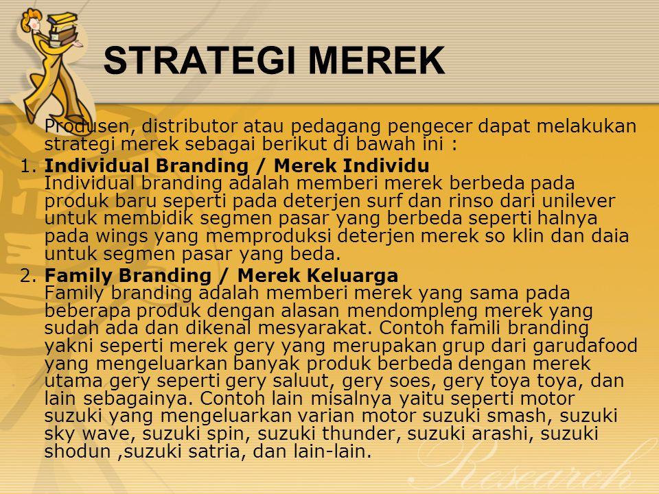STRATEGI MEREK Produsen, distributor atau pedagang pengecer dapat melakukan strategi merek sebagai berikut di bawah ini :