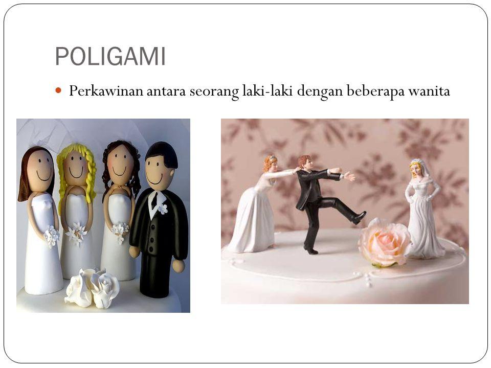 POLIGAMI Perkawinan antara seorang laki-laki dengan beberapa wanita