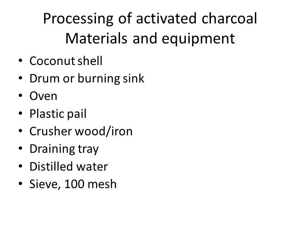 Processing of activated charcoal Materials and equipment