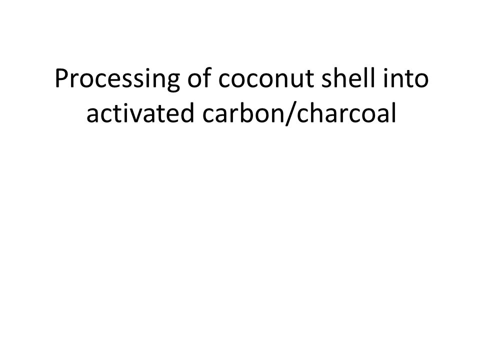 Processing of coconut shell into activated carbon/charcoal