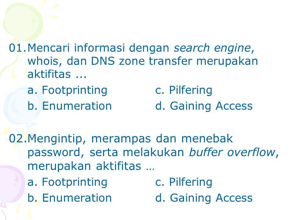 01. Mencari informasi dengan search engine, whois, dan DNS zone transfer merupakan aktifitas ...