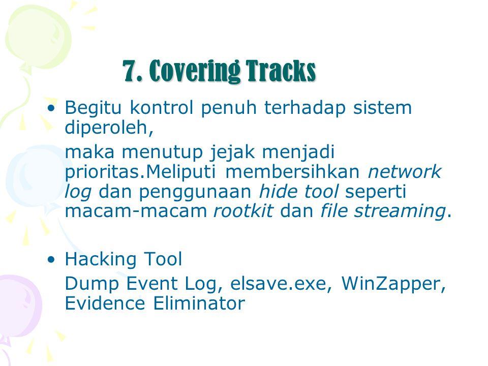 7. Covering Tracks Begitu kontrol penuh terhadap sistem diperoleh,