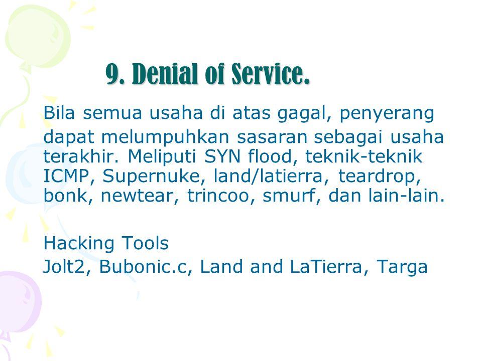 9. Denial of Service. Bila semua usaha di atas gagal, penyerang