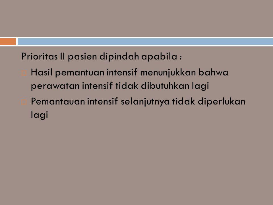 Prioritas II pasien dipindah apabila :