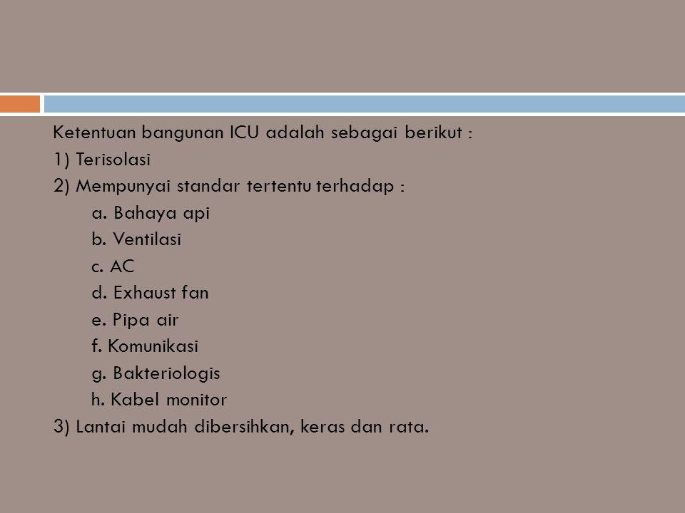 Ketentuan bangunan ICU adalah sebagai berikut :