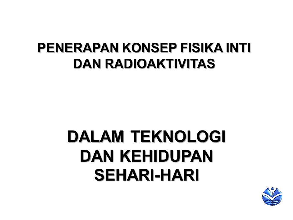 PENERAPAN KONSEP FISIKA INTI DAN RADIOAKTIVITAS