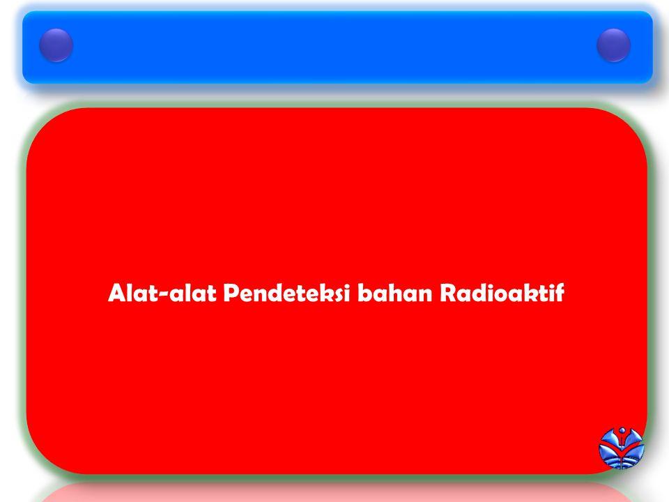 Alat-alat Pendeteksi bahan Radioaktif