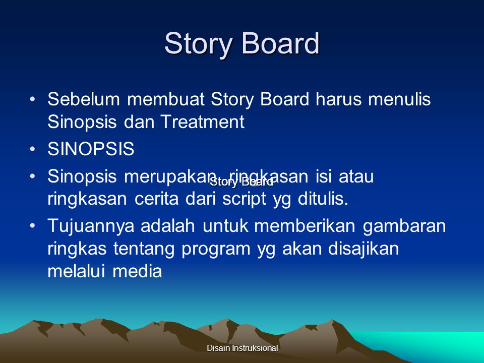 Story Board Sebelum membuat Story Board harus menulis Sinopsis dan Treatment. SINOPSIS.
