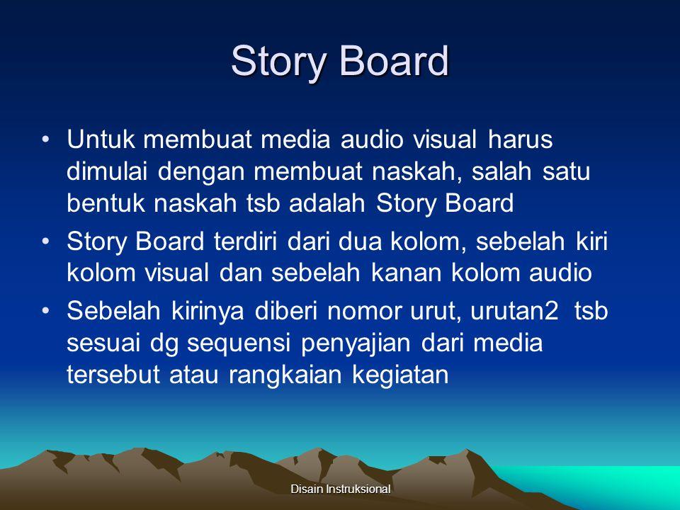 Story Board Untuk membuat media audio visual harus dimulai dengan membuat naskah, salah satu bentuk naskah tsb adalah Story Board.