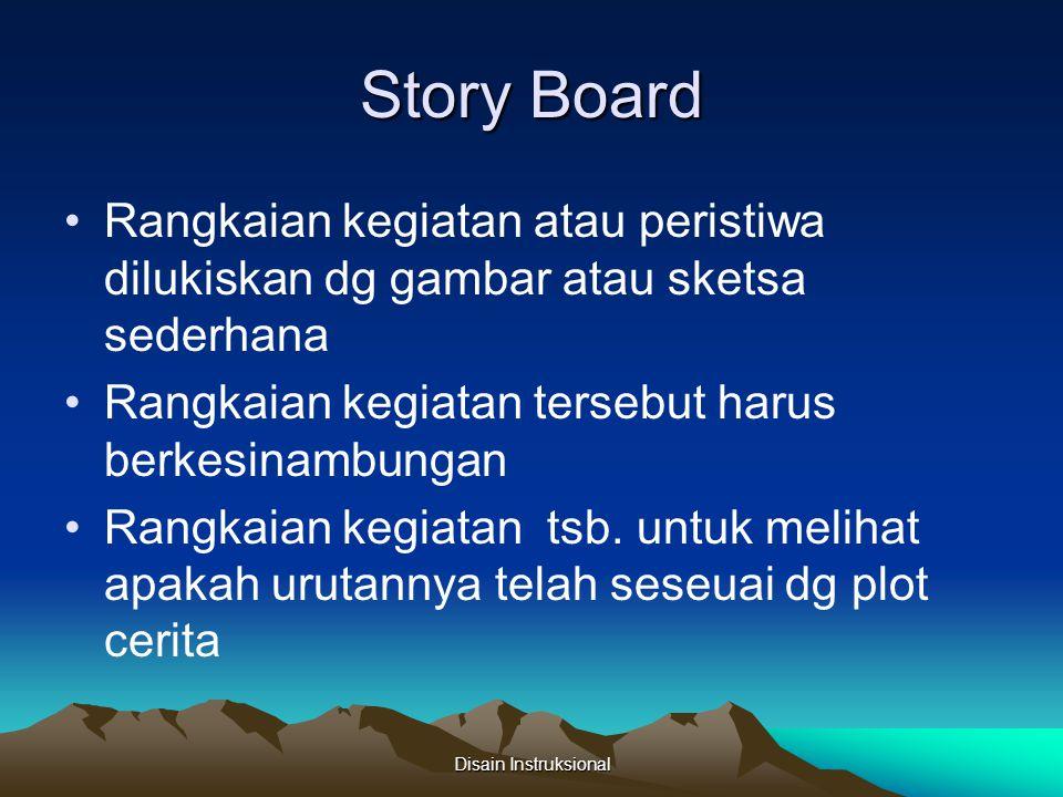 Story Board Rangkaian kegiatan atau peristiwa dilukiskan dg gambar atau sketsa sederhana. Rangkaian kegiatan tersebut harus berkesinambungan.