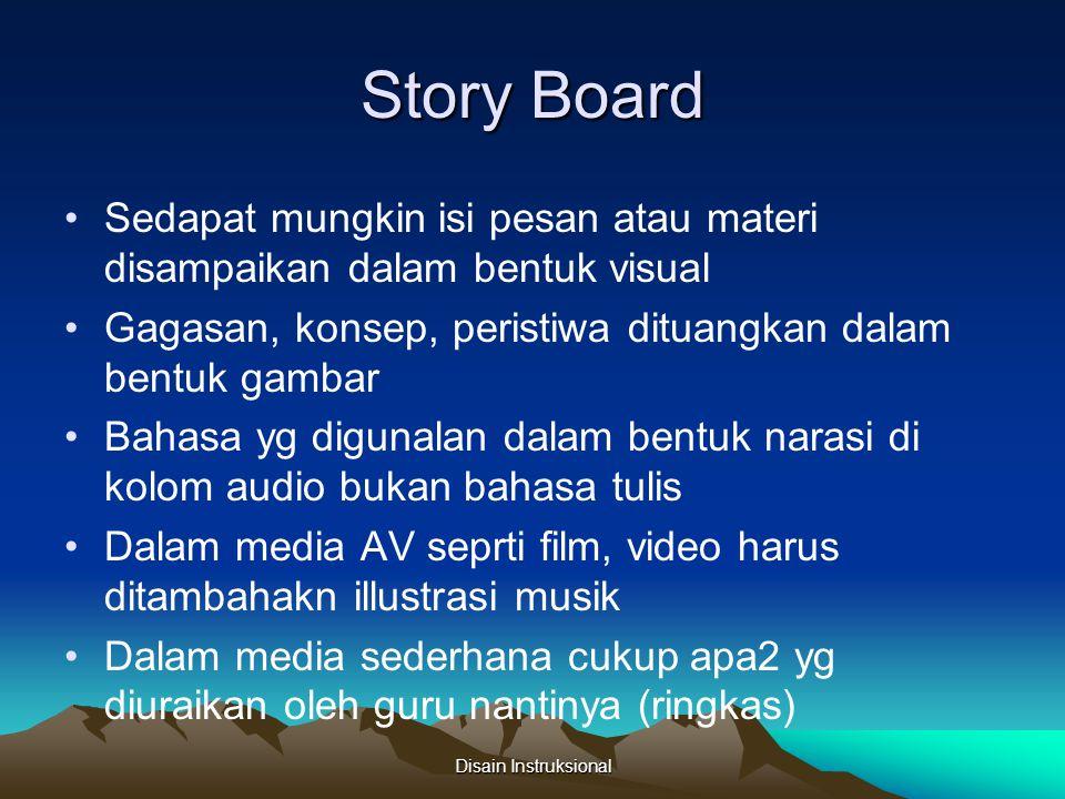 Story Board Sedapat mungkin isi pesan atau materi disampaikan dalam bentuk visual. Gagasan, konsep, peristiwa dituangkan dalam bentuk gambar.