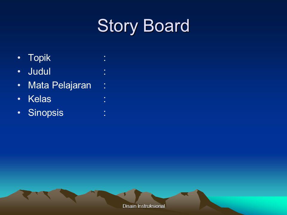 Story Board Topik : Judul : Mata Pelajaran : Kelas : Sinopsis :