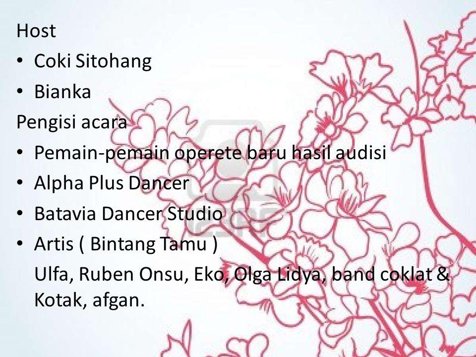 Host Coki Sitohang. Bianka. Pengisi acara. Pemain-pemain operete baru hasil audisi. Alpha Plus Dancer.