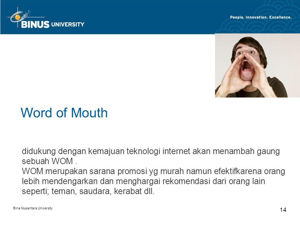 Word of Mouth didukung dengan kemajuan teknologi internet akan menambah gaung sebuah WOM .