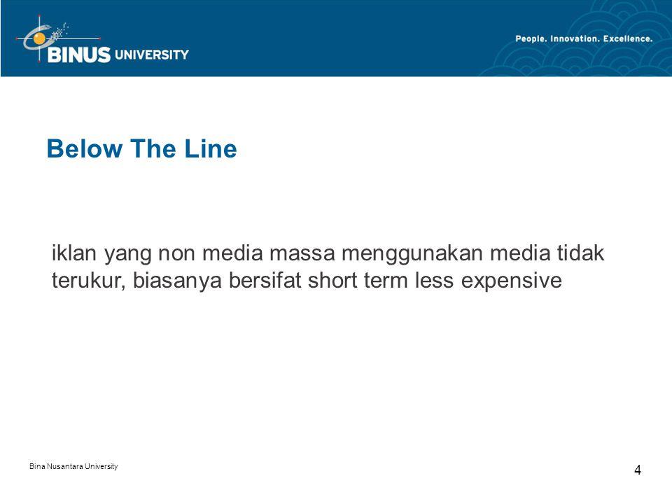 Below The Line iklan yang non media massa menggunakan media tidak terukur, biasanya bersifat short term less expensive.