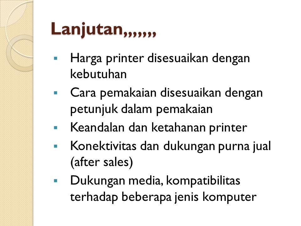 Lanjutan,,,,,,, Harga printer disesuaikan dengan kebutuhan