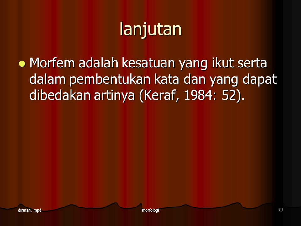 lanjutan Morfem adalah kesatuan yang ikut serta dalam pembentukan kata dan yang dapat dibedakan artinya (Keraf, 1984: 52).