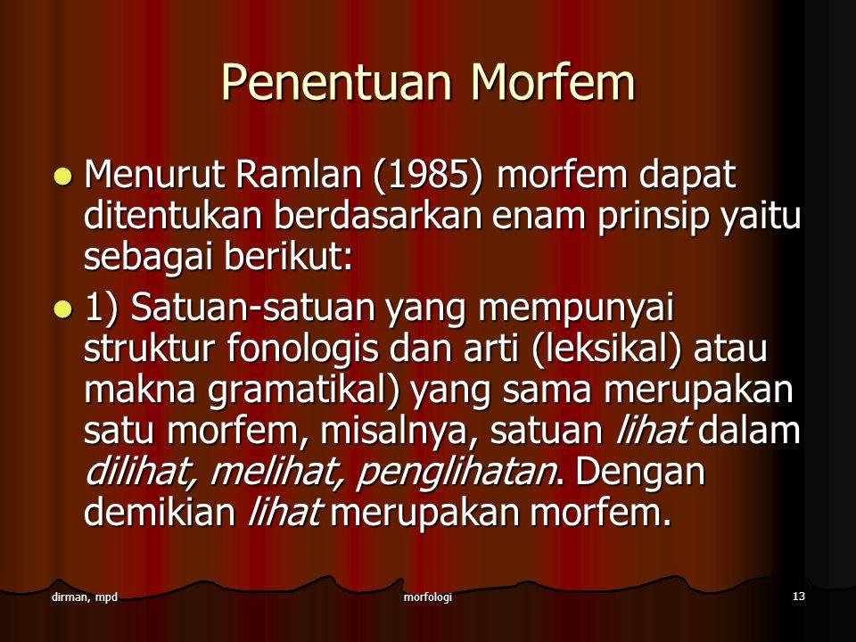 Penentuan Morfem Menurut Ramlan (1985) morfem dapat ditentukan berdasarkan enam prinsip yaitu sebagai berikut: