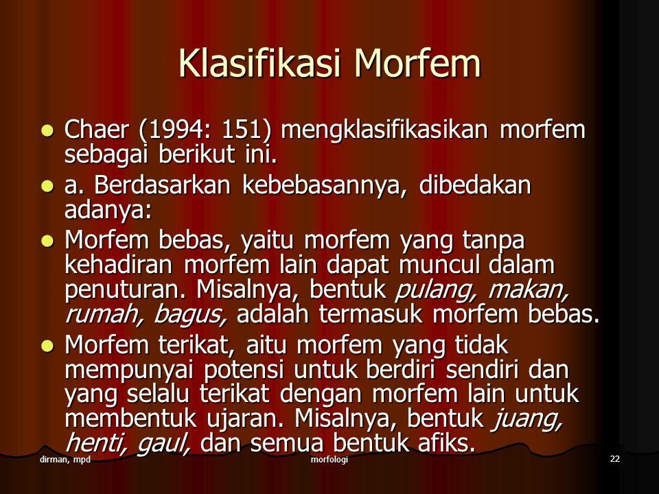 Klasifikasi Morfem Chaer (1994: 151) mengklasifikasikan morfem sebagai berikut ini. a. Berdasarkan kebebasannya, dibedakan adanya:
