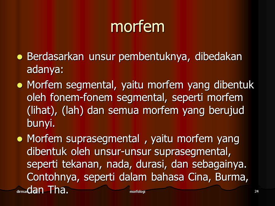 morfem Berdasarkan unsur pembentuknya, dibedakan adanya: