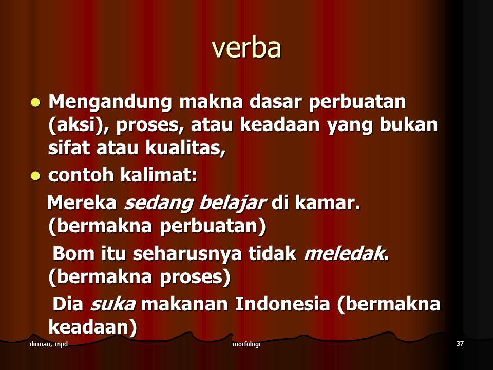 verba Mengandung makna dasar perbuatan (aksi), proses, atau keadaan yang bukan sifat atau kualitas,