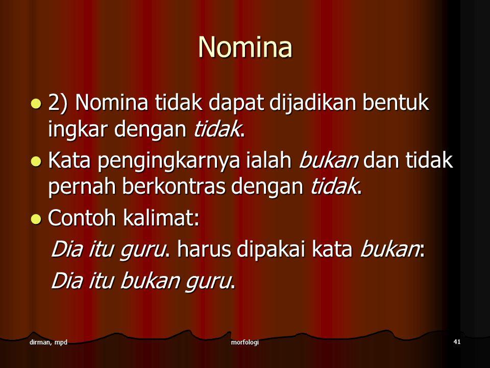 Nomina 2) Nomina tidak dapat dijadikan bentuk ingkar dengan tidak.