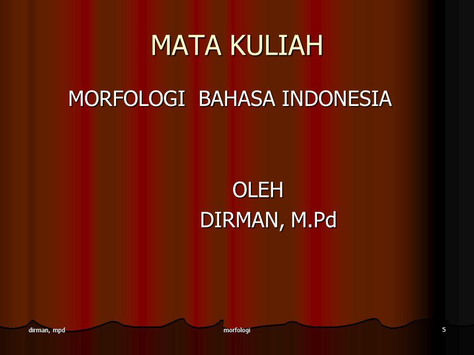 MATA KULIAH MORFOLOGI BAHASA INDONESIA OLEH DIRMAN, M.Pd dirman, mpd