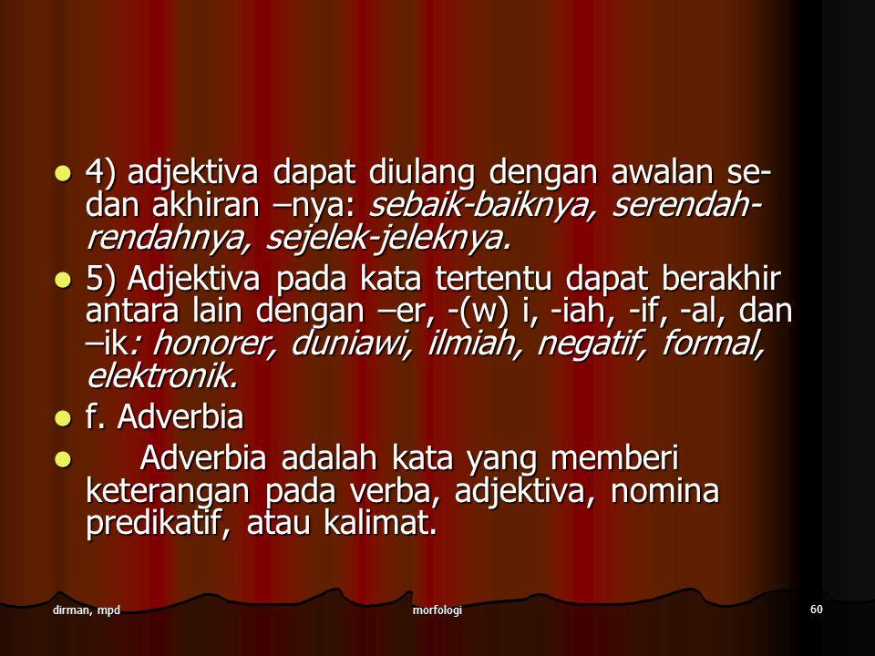 4) adjektiva dapat diulang dengan awalan se- dan akhiran –nya: sebaik-baiknya, serendah-rendahnya, sejelek-jeleknya.