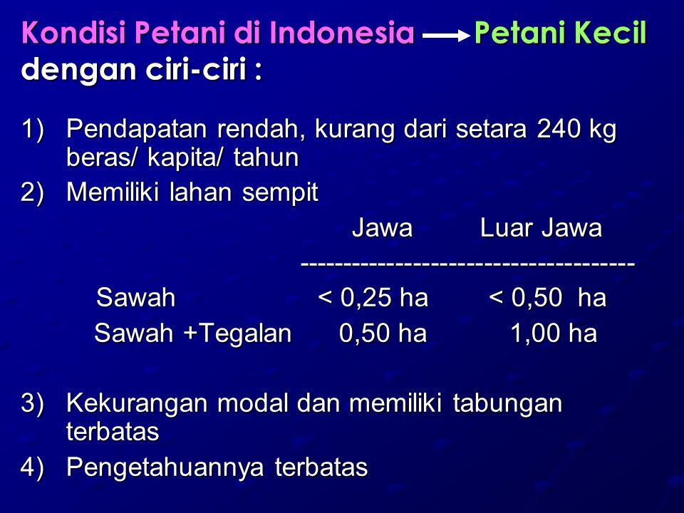 Kondisi Petani di Indonesia Petani Kecil dengan ciri-ciri :