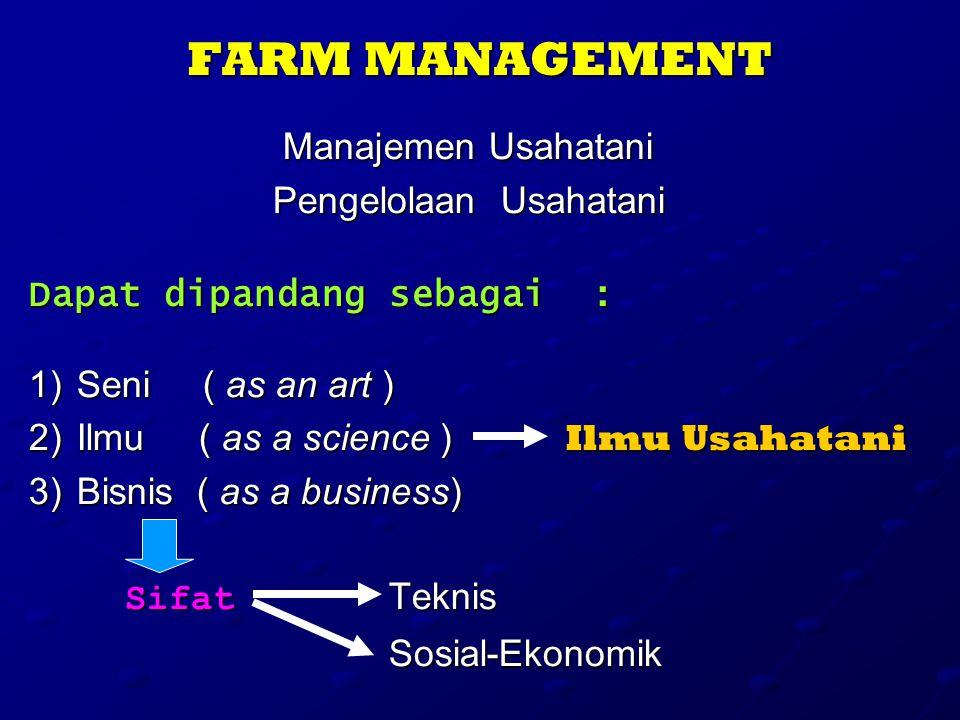 FARM MANAGEMENT Manajemen Usahatani Pengelolaan Usahatani