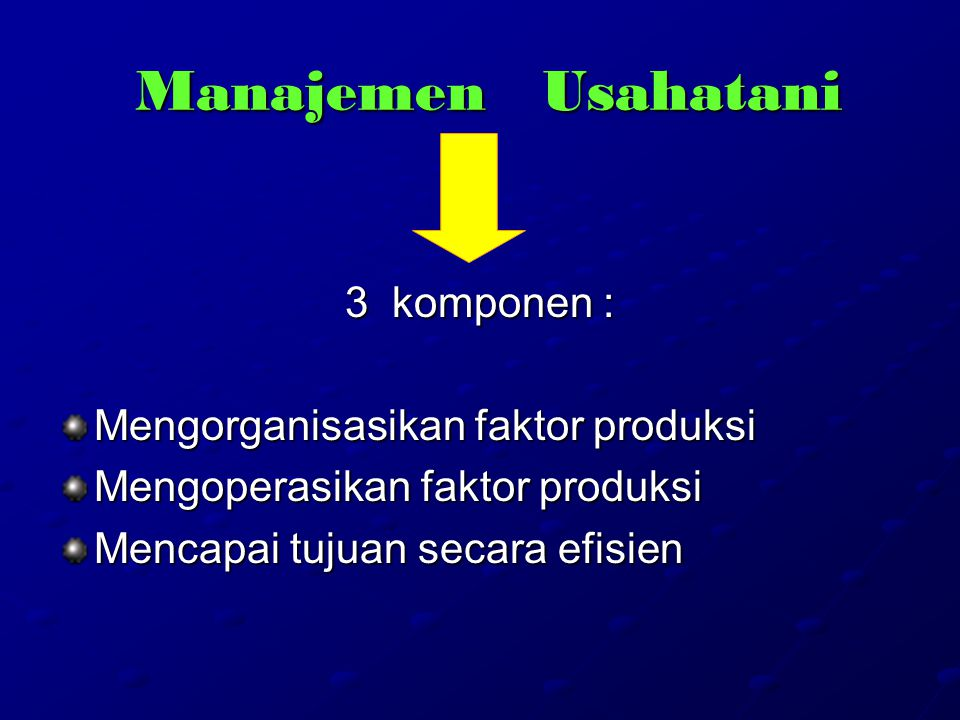 Manajemen Usahatani 3 komponen : Mengorganisasikan faktor produksi
