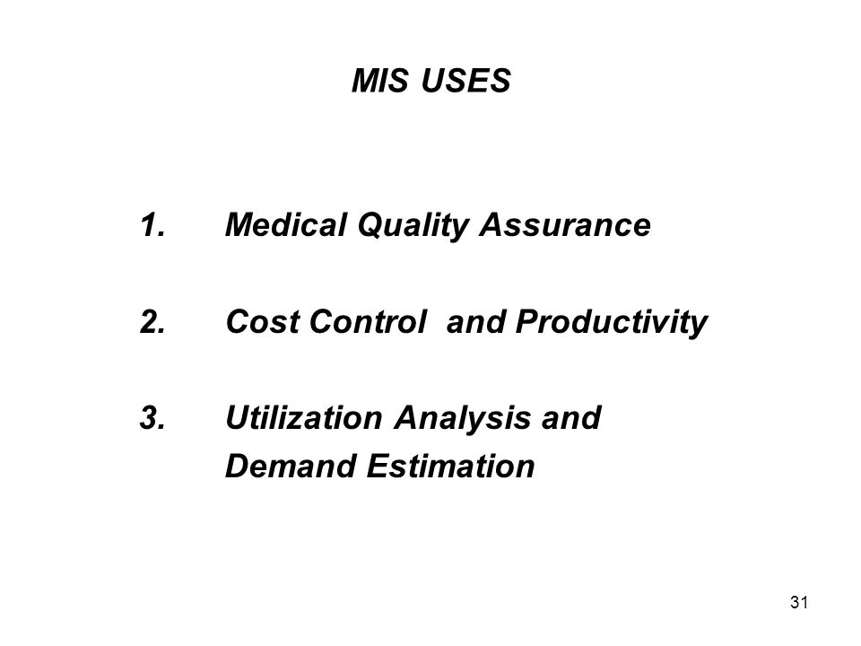 MIS USES 1. Medical Quality Assurance. 2. Cost Control and Productivity. 3. Utilization Analysis and.