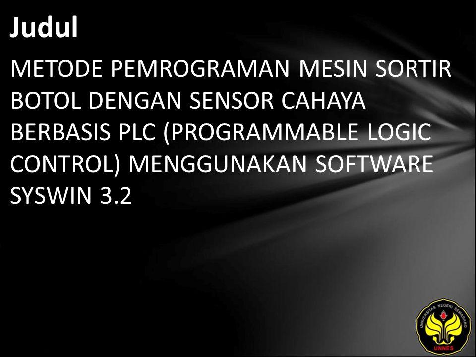 Judul METODE PEMROGRAMAN MESIN SORTIR BOTOL DENGAN SENSOR CAHAYA BERBASIS PLC (PROGRAMMABLE LOGIC CONTROL) MENGGUNAKAN SOFTWARE SYSWIN 3.2.