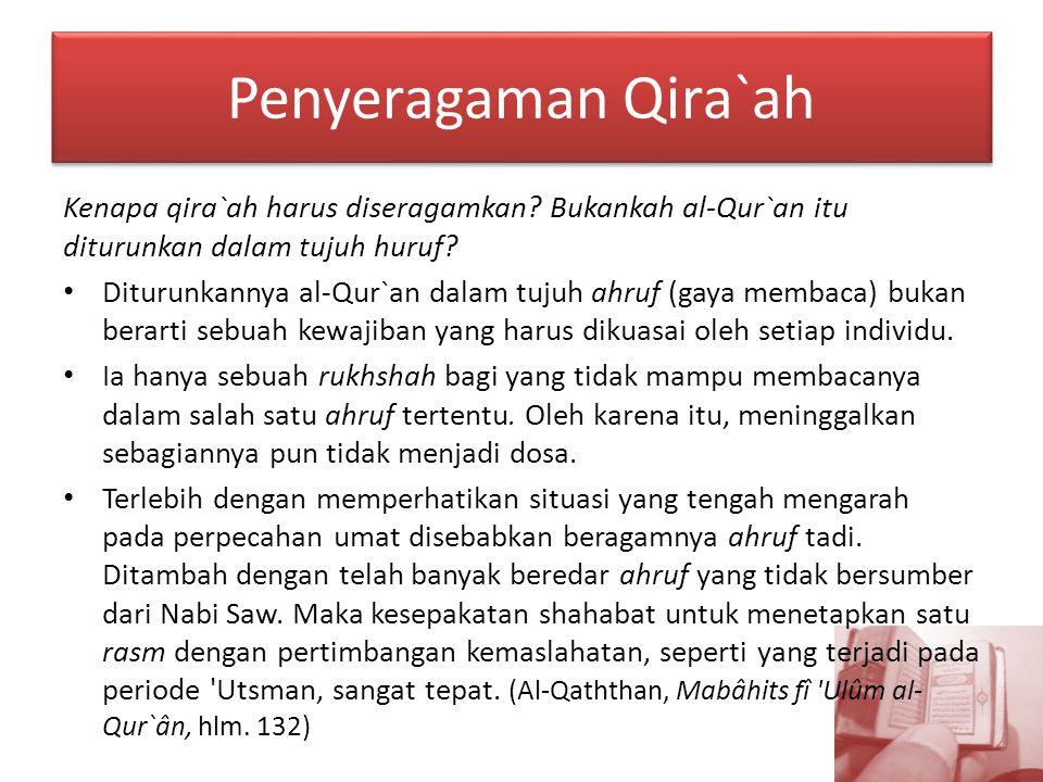 Penyeragaman Qira`ah Kenapa qira`ah harus diseragamkan Bukankah al-Qur`an itu diturunkan dalam tujuh huruf