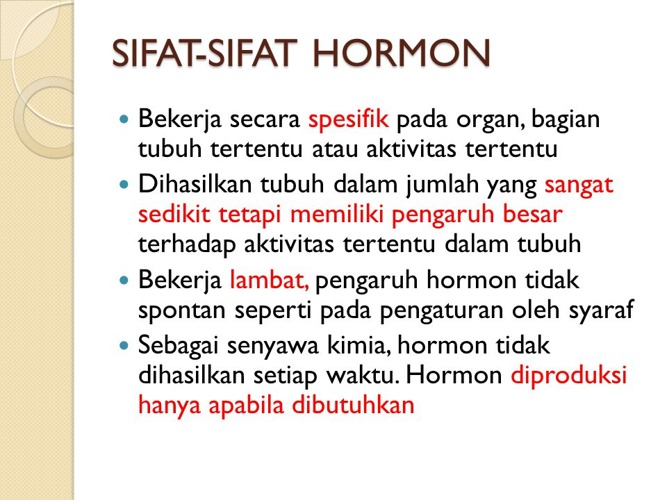 SIFAT-SIFAT HORMON Bekerja secara spesifik pada organ, bagian tubuh tertentu atau aktivitas tertentu.