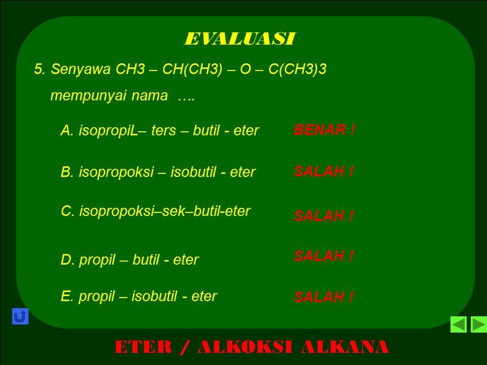 EVALUASI ETER / ALKOKSI ALKANA 5. Senyawa CH3 – CH(CH3) – O – C(CH3)3
